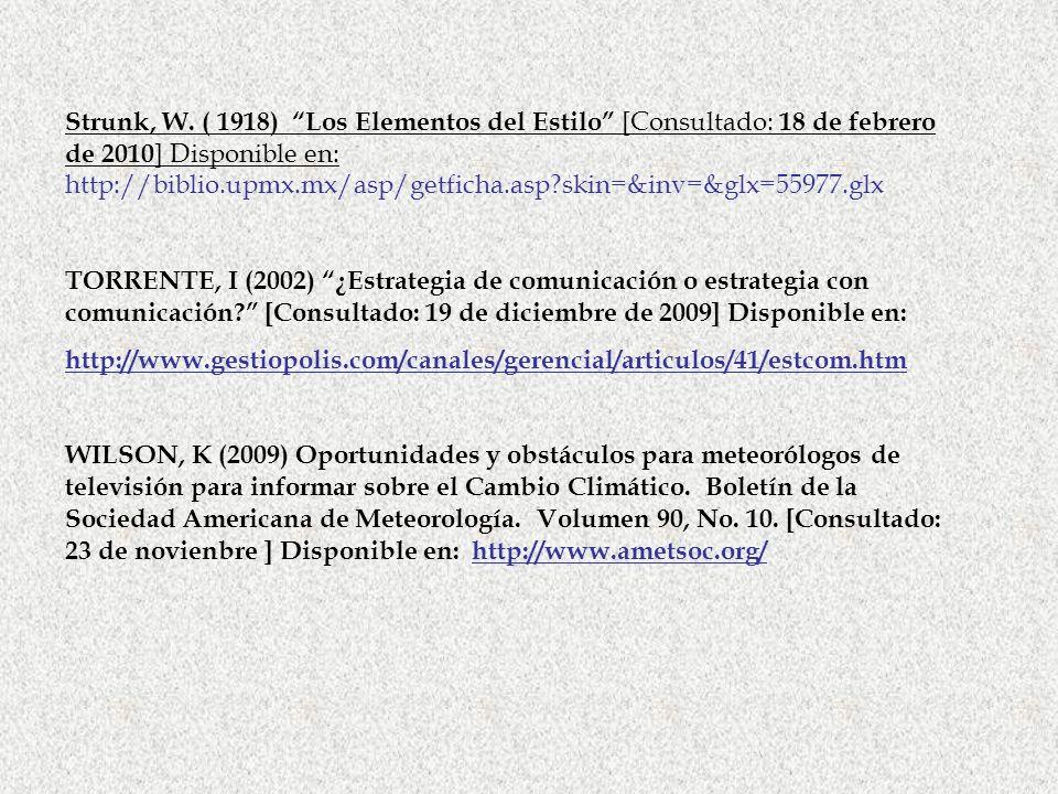 Strunk, W. ( 1918) Los Elementos del Estilo [Consultado: 18 de febrero de 2010] Disponible en: http://biblio.upmx.mx/asp/getficha.asp skin=&inv=&glx=55977.glx
